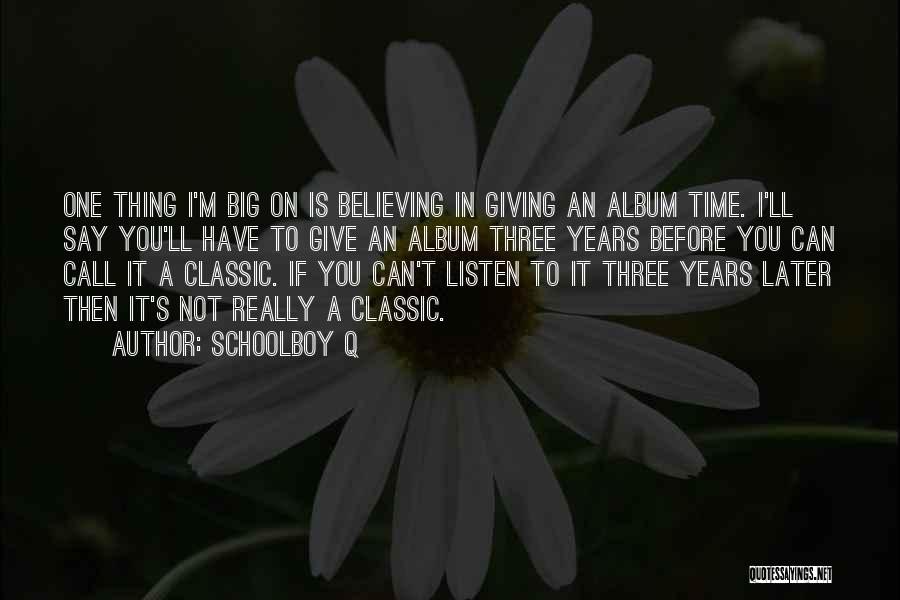 I'm Giving You Time Quotes By Schoolboy Q