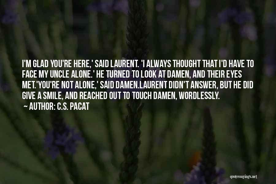 I'm Glad I Met You Love Quotes By C.S. Pacat
