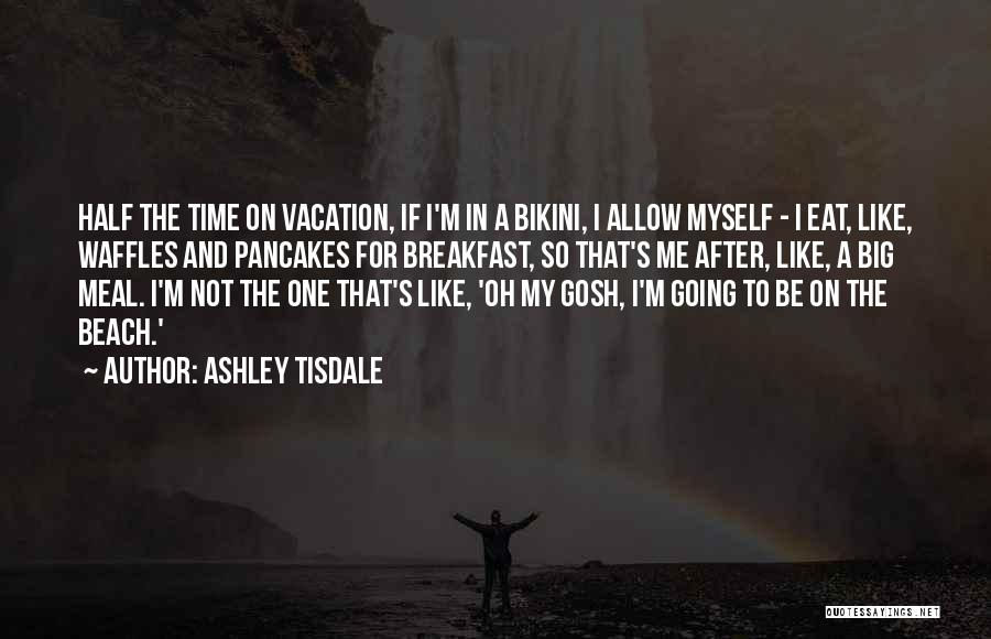 I'm Going On Vacation Quotes By Ashley Tisdale