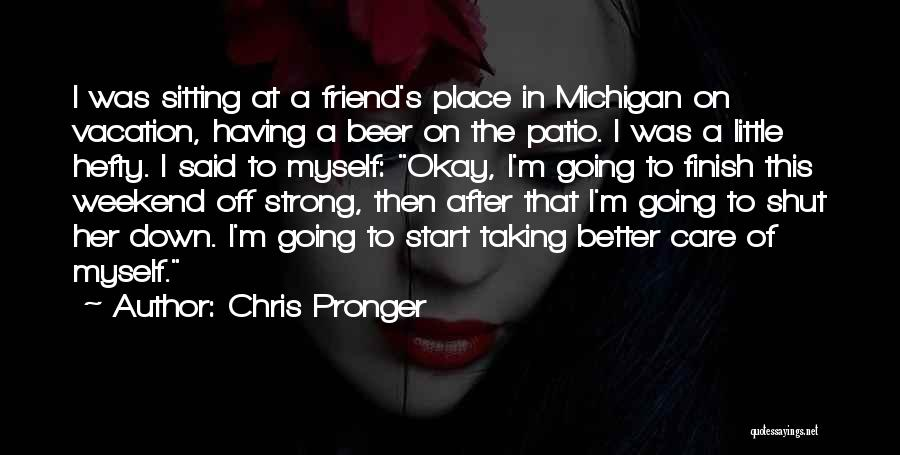 I'm Going On Vacation Quotes By Chris Pronger