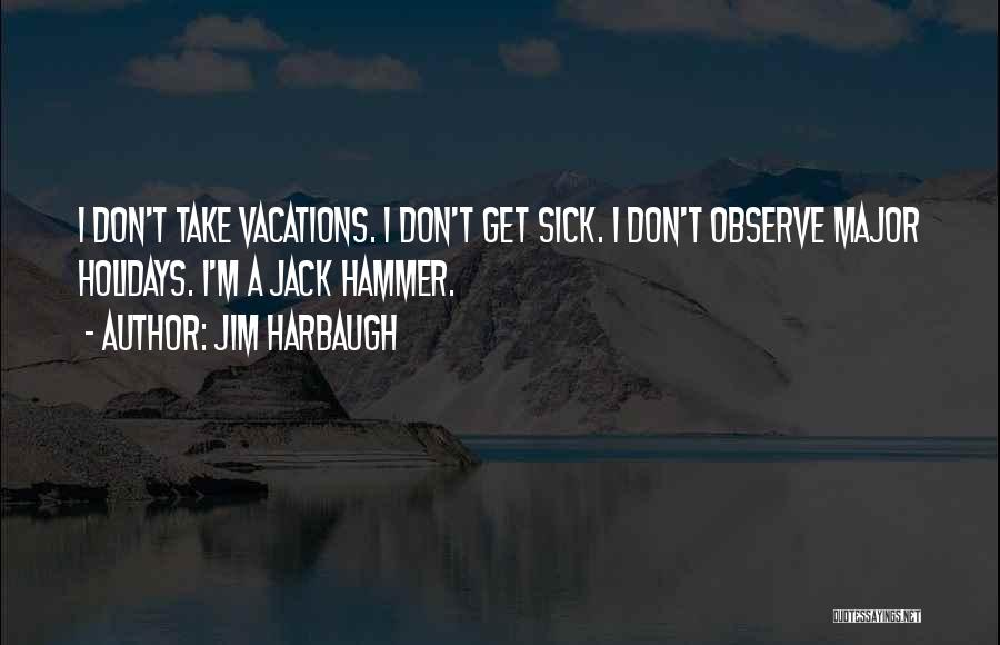 I'm Going On Vacation Quotes By Jim Harbaugh