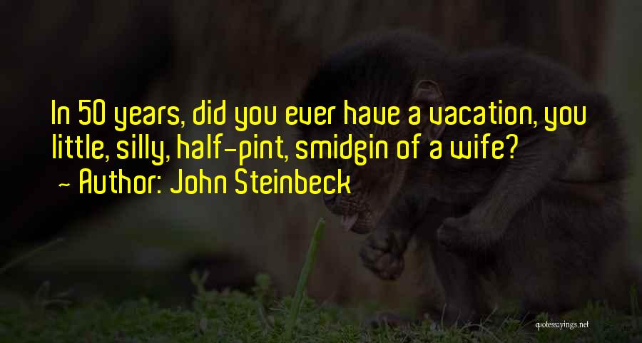 I'm Going On Vacation Quotes By John Steinbeck
