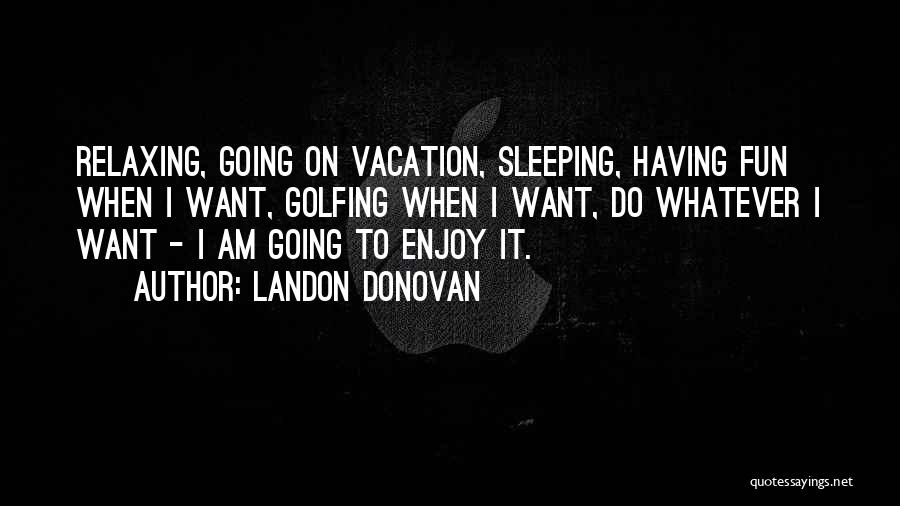 I'm Going On Vacation Quotes By Landon Donovan