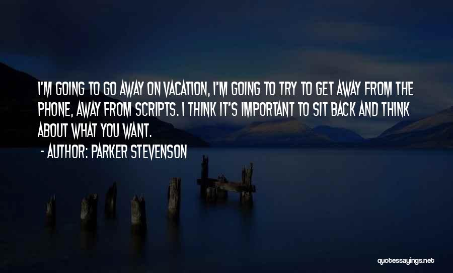 I'm Going On Vacation Quotes By Parker Stevenson