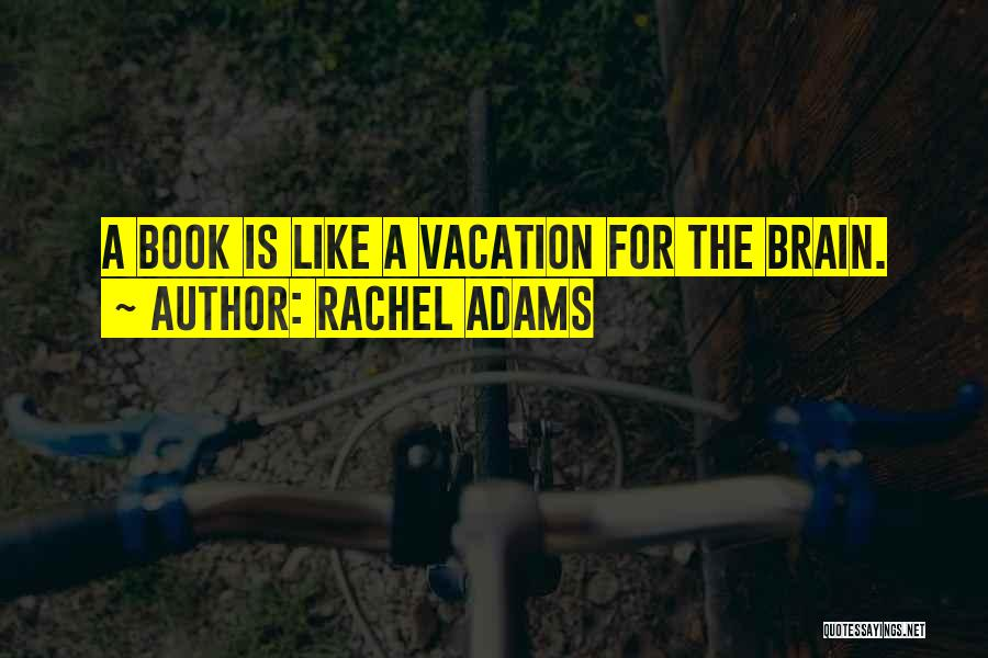 I'm Going On Vacation Quotes By Rachel Adams