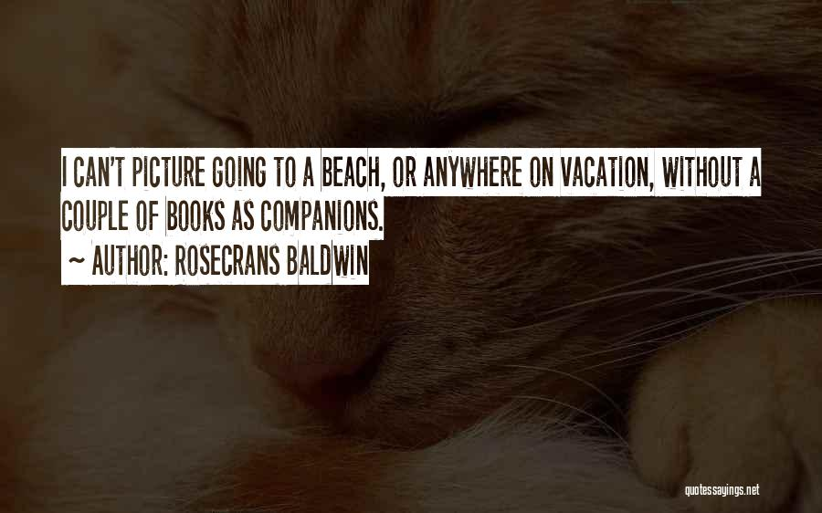I'm Going On Vacation Quotes By Rosecrans Baldwin