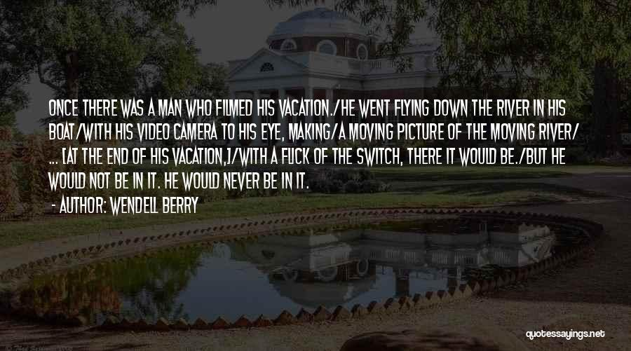 I'm Going On Vacation Quotes By Wendell Berry