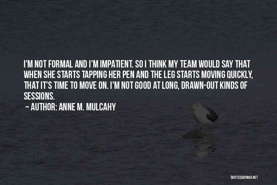I'm Impatient Quotes By Anne M. Mulcahy