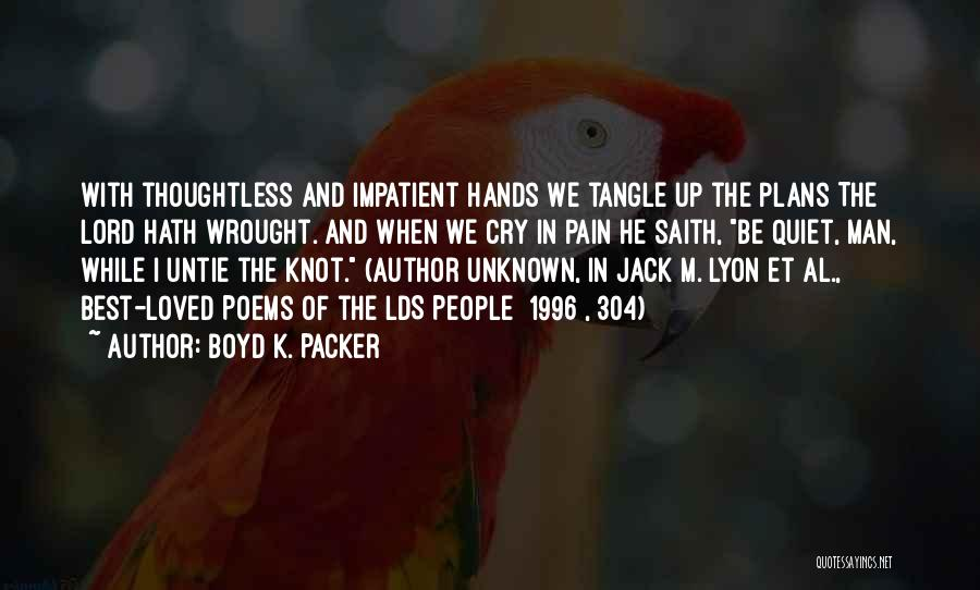 I'm Impatient Quotes By Boyd K. Packer
