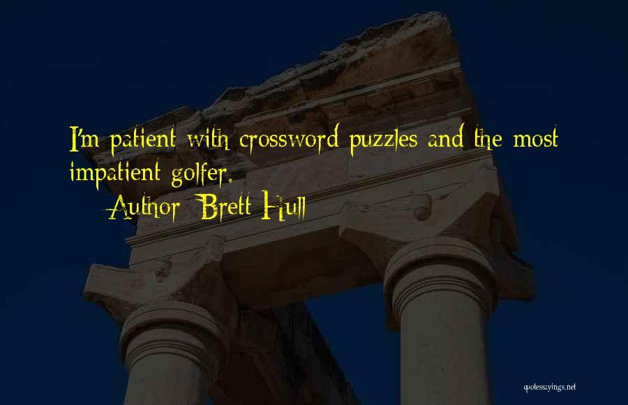 I'm Impatient Quotes By Brett Hull