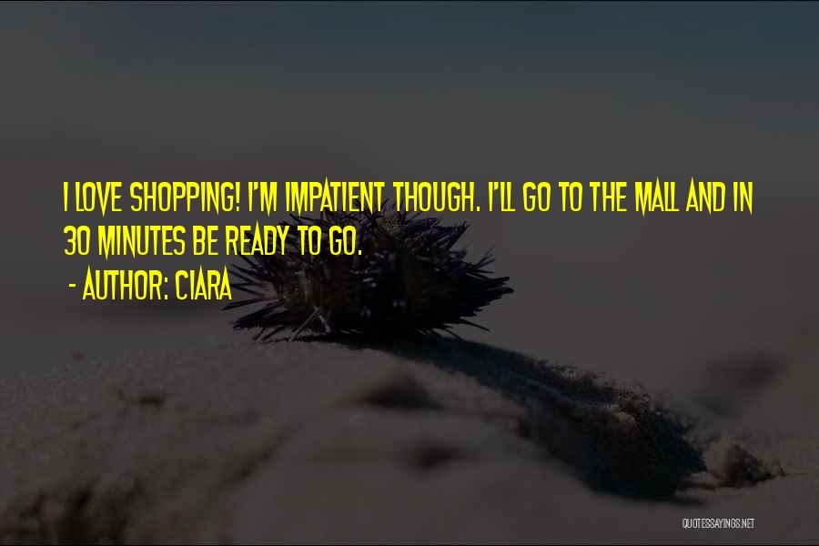 I'm Impatient Quotes By Ciara