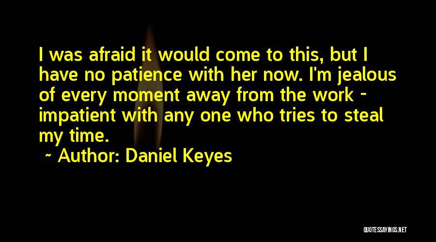 I'm Impatient Quotes By Daniel Keyes