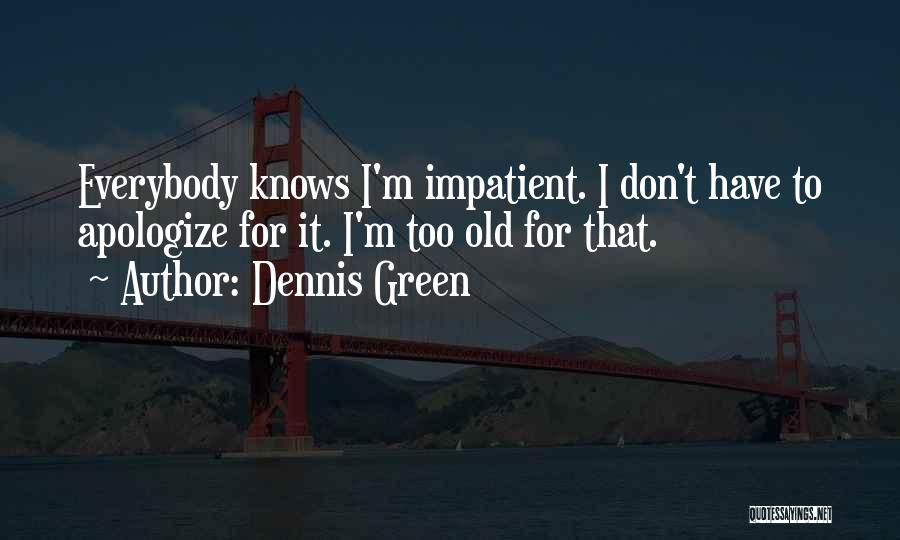 I'm Impatient Quotes By Dennis Green