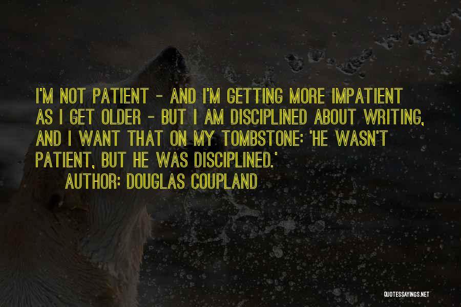I'm Impatient Quotes By Douglas Coupland