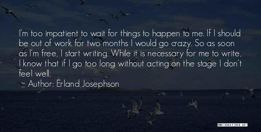 I'm Impatient Quotes By Erland Josephson