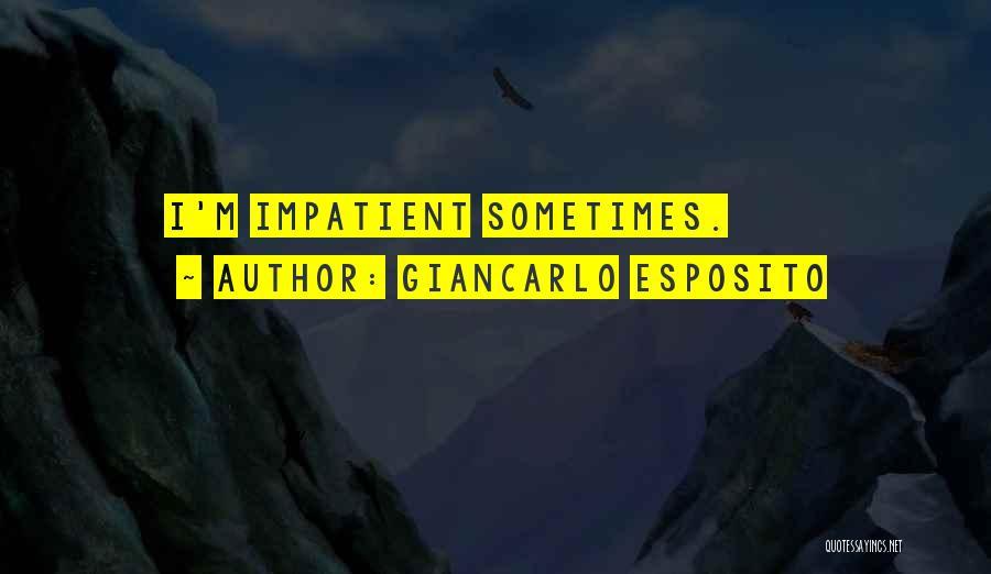 I'm Impatient Quotes By Giancarlo Esposito