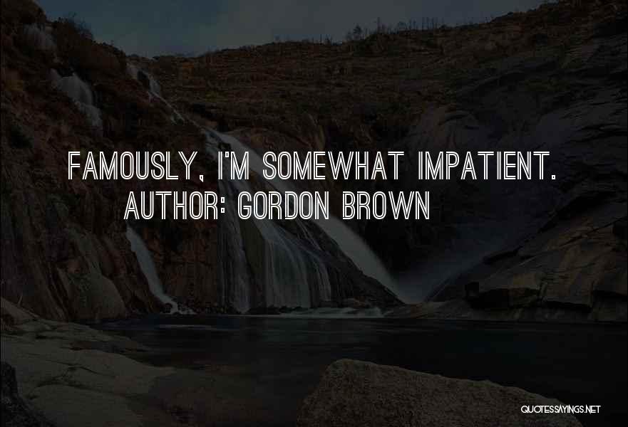 I'm Impatient Quotes By Gordon Brown