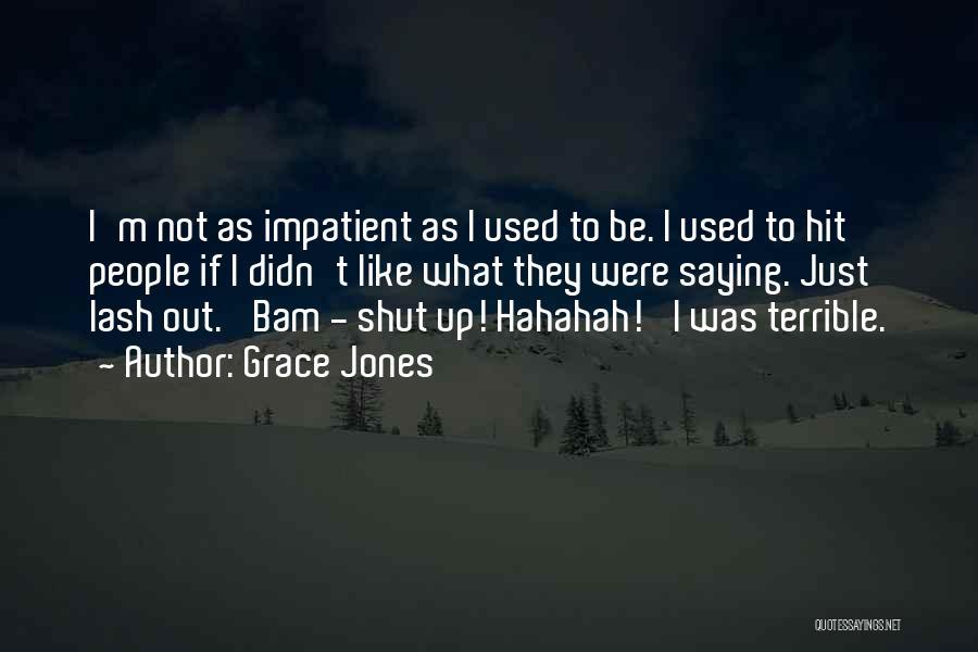 I'm Impatient Quotes By Grace Jones