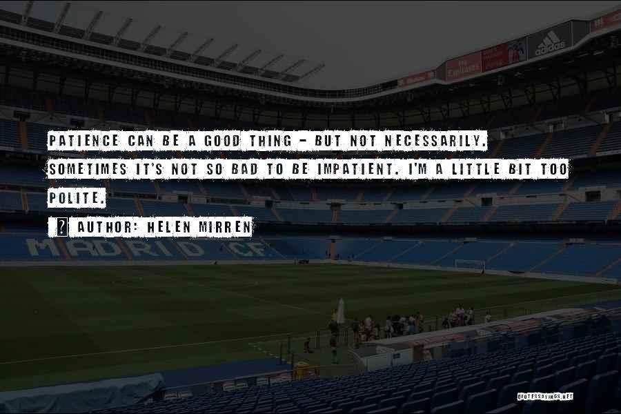 I'm Impatient Quotes By Helen Mirren