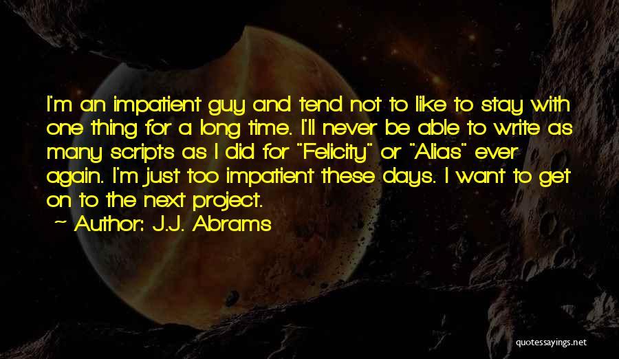 I'm Impatient Quotes By J.J. Abrams