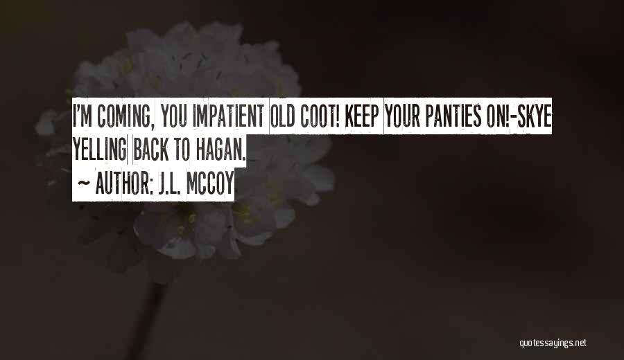 I'm Impatient Quotes By J.L. McCoy