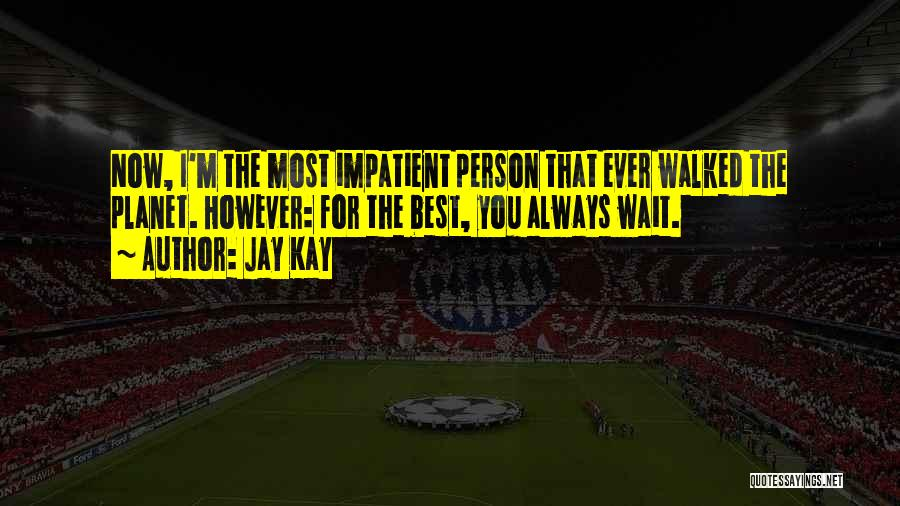 I'm Impatient Quotes By Jay Kay