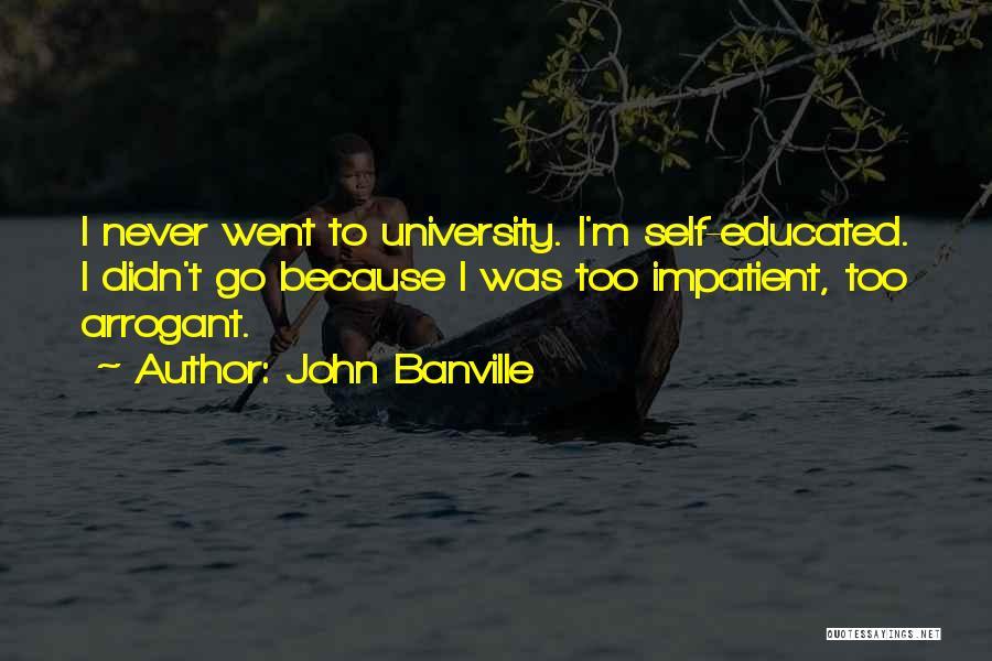 I'm Impatient Quotes By John Banville
