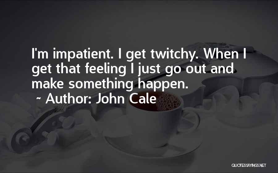 I'm Impatient Quotes By John Cale