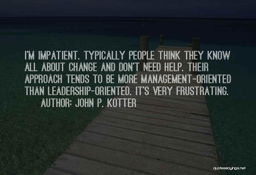 I'm Impatient Quotes By John P. Kotter