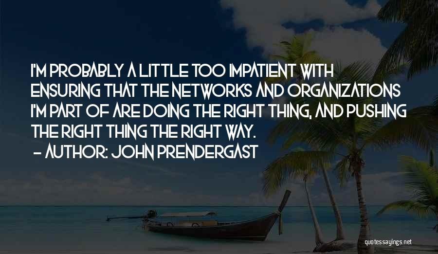 I'm Impatient Quotes By John Prendergast