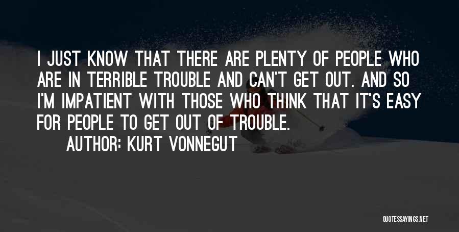 I'm Impatient Quotes By Kurt Vonnegut