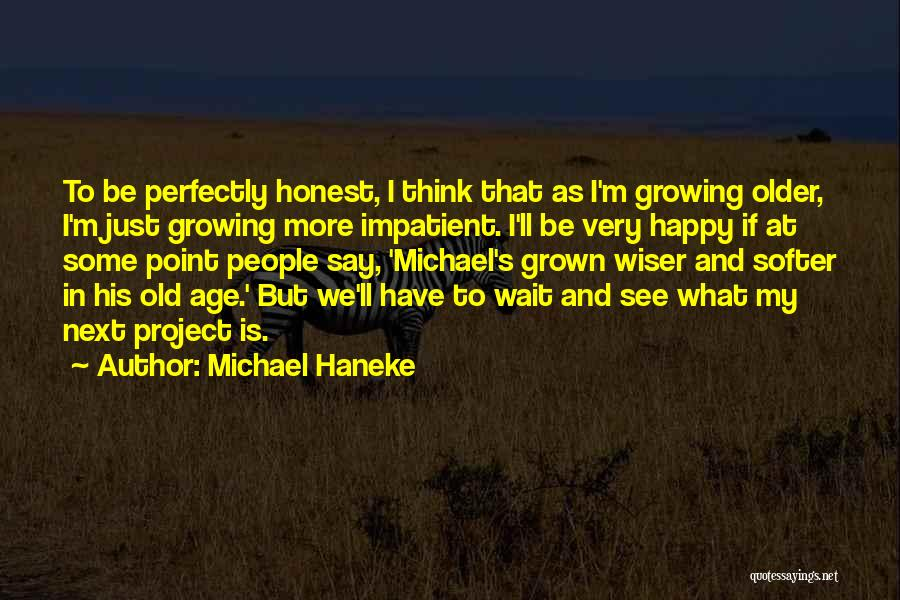 I'm Impatient Quotes By Michael Haneke