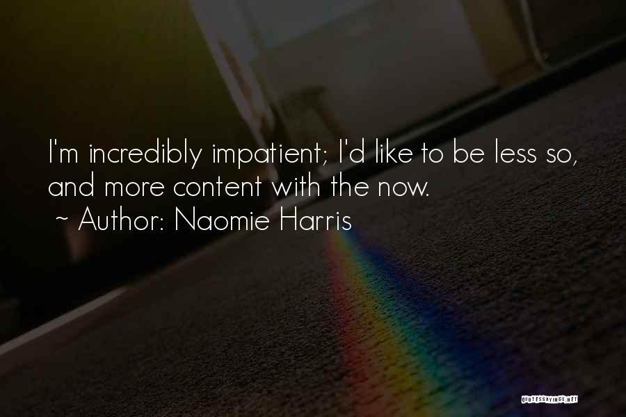 I'm Impatient Quotes By Naomie Harris