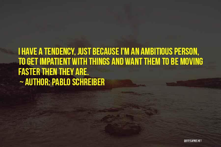 I'm Impatient Quotes By Pablo Schreiber