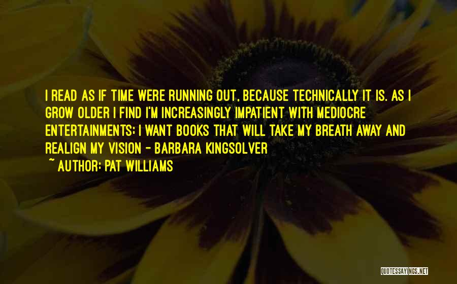 I'm Impatient Quotes By Pat Williams