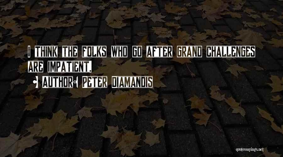 I'm Impatient Quotes By Peter Diamandis