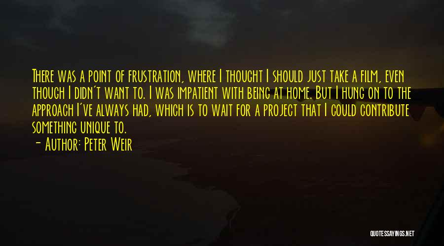 I'm Impatient Quotes By Peter Weir
