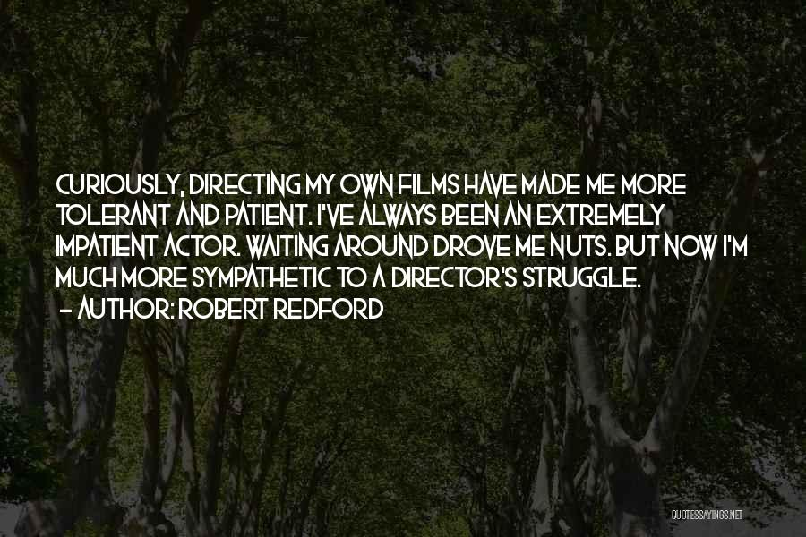 I'm Impatient Quotes By Robert Redford