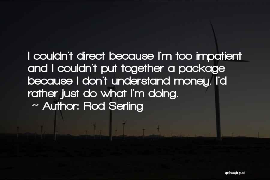 I'm Impatient Quotes By Rod Serling