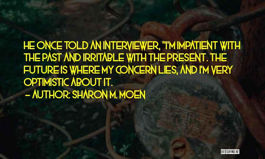I'm Impatient Quotes By Sharon M. Moen