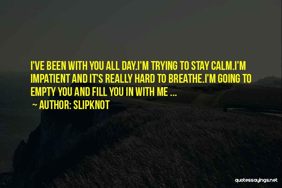I'm Impatient Quotes By Slipknot