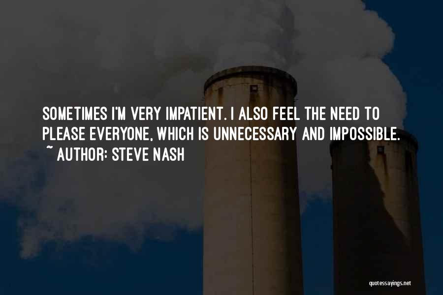 I'm Impatient Quotes By Steve Nash