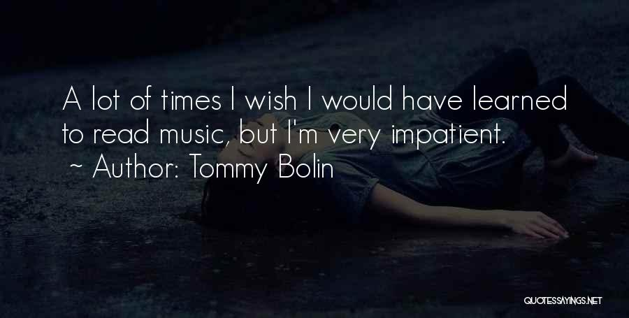 I'm Impatient Quotes By Tommy Bolin