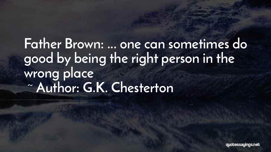 I'm In A Good Place Right Now Quotes By G.K. Chesterton