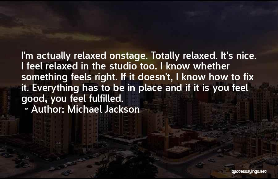 I'm In A Good Place Right Now Quotes By Michael Jackson