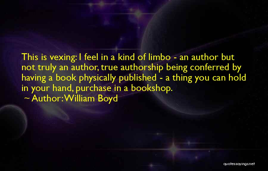 I'm In Limbo Quotes By William Boyd