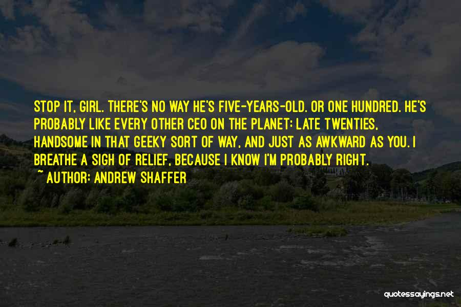 I'm Just A Girl Quotes By Andrew Shaffer