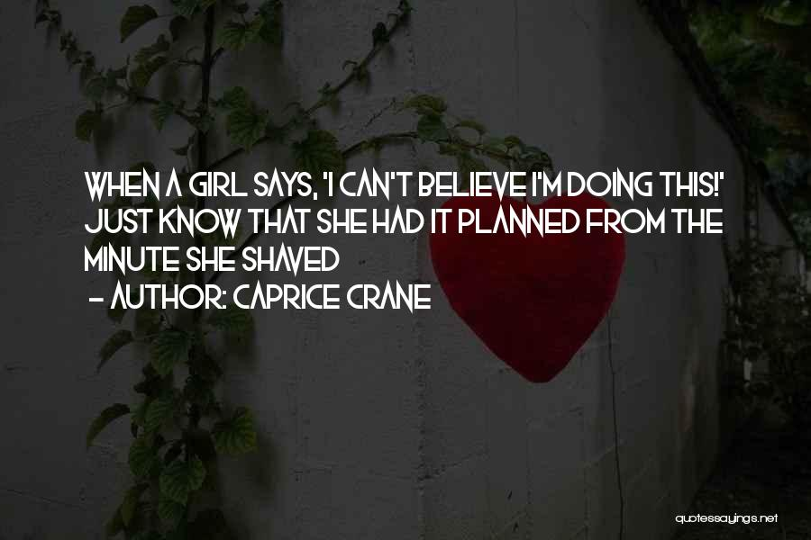 I'm Just A Girl Quotes By Caprice Crane