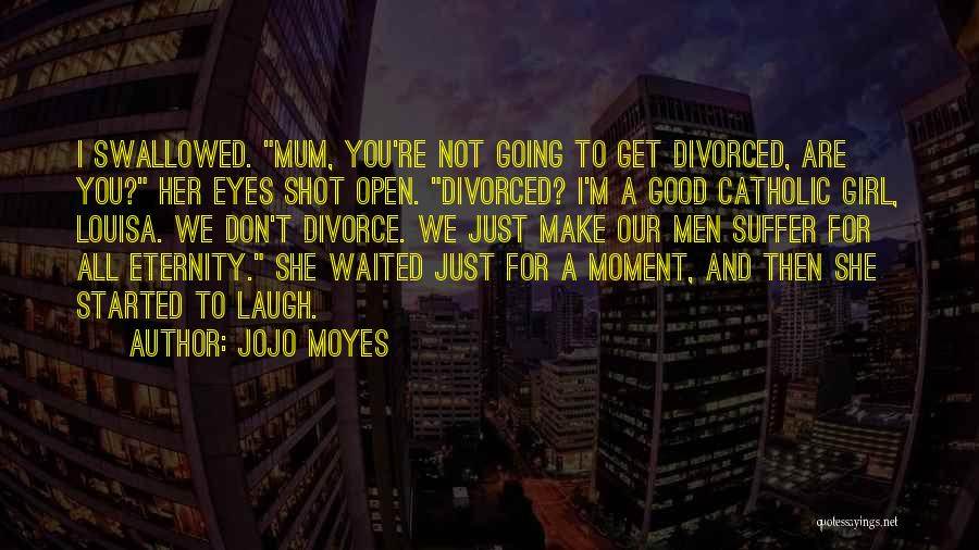 I'm Just A Girl Quotes By Jojo Moyes