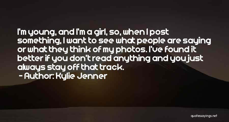 I'm Just A Girl Quotes By Kylie Jenner